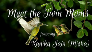 Chatting with the Real-life twin moms is a bliss. Today we have Ms. Kanika Jain sharing about her incredible journey with her twins at Meet the Twin Moms.
